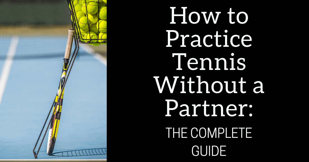 How to Practice Tennis Without a Partner