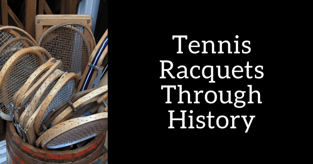 Tennis Racquets Through History