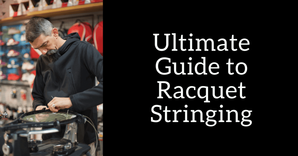 Ultimate Guide to Racquet Stringing