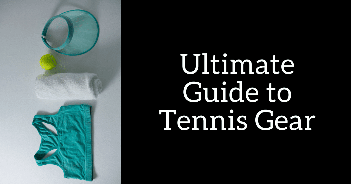 Ultimate Guide to Tennis Gear