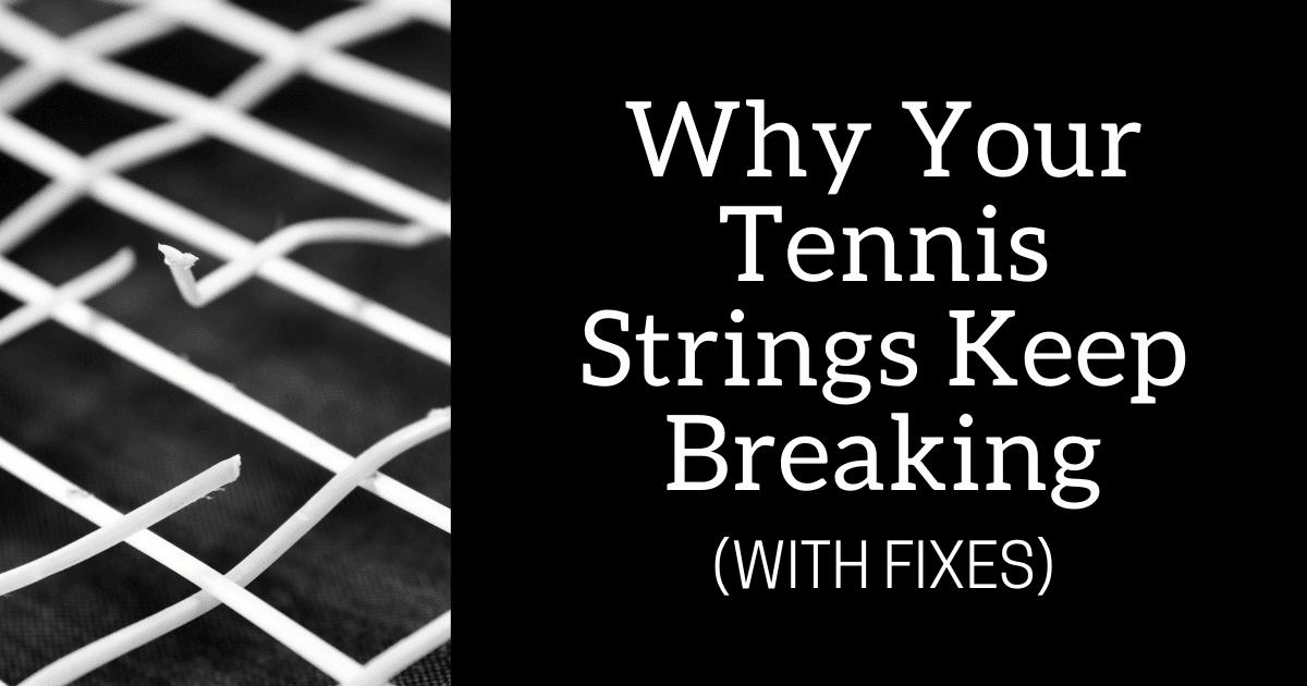 Why Your Tennis Strings Keep Breaking