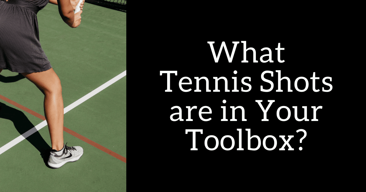 What Tennis Shots are in Your Toolbox?