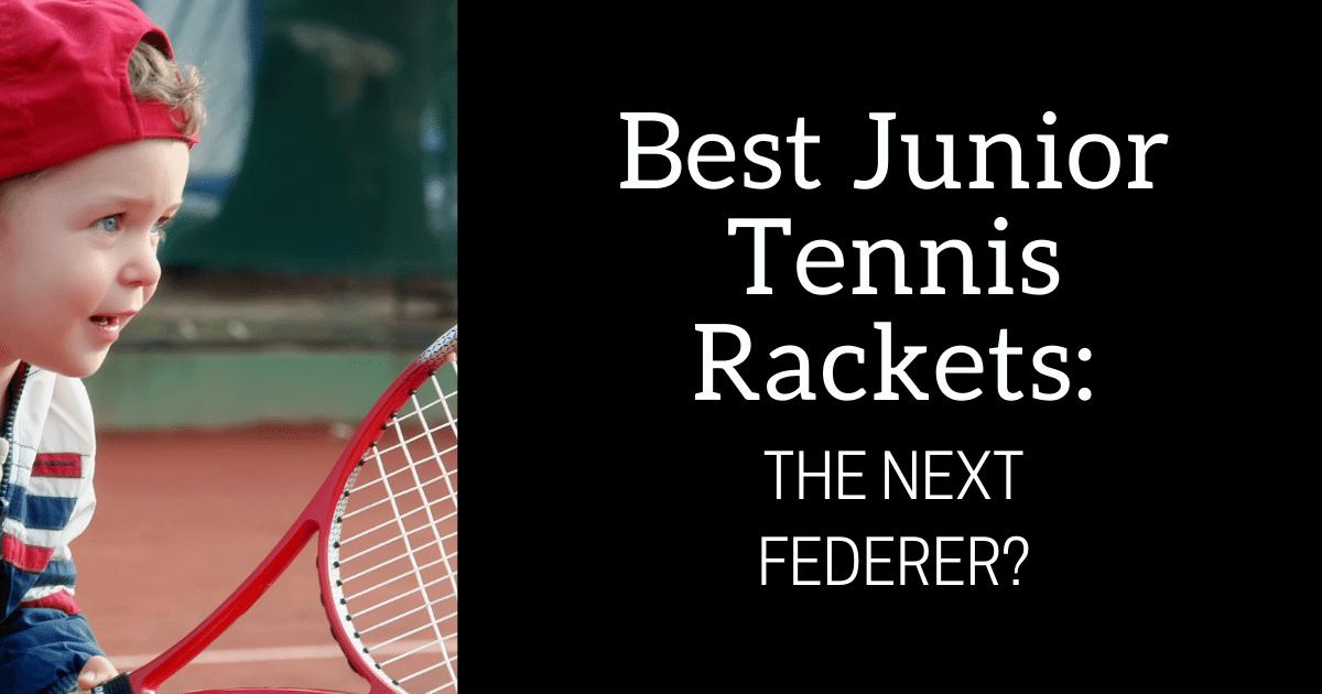 Best Junior Tennis Rackets
