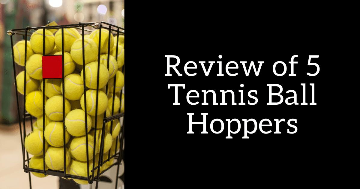 Tennis Ball Hoppers Reviewed