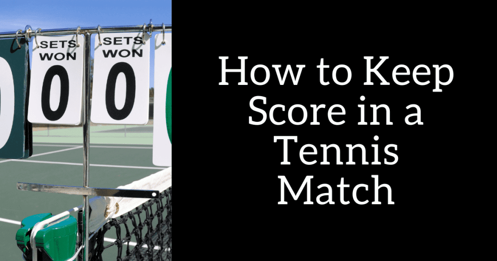 How to Keep Score in a Tennis Match