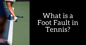Tennis Foot Fault – What's That?