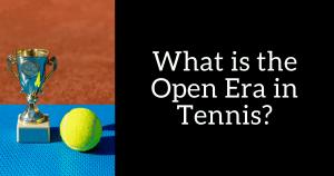 Hasn't it Always Been the Open Era of Tennis? Nope.