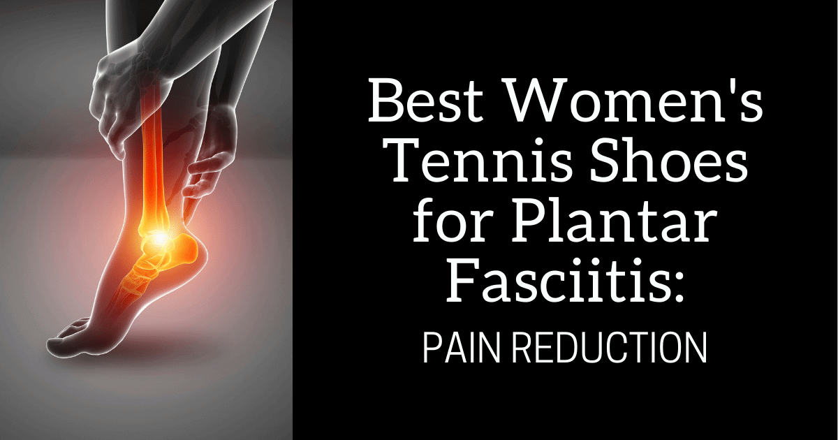 best women's tennis shoes for plantar fasciitis